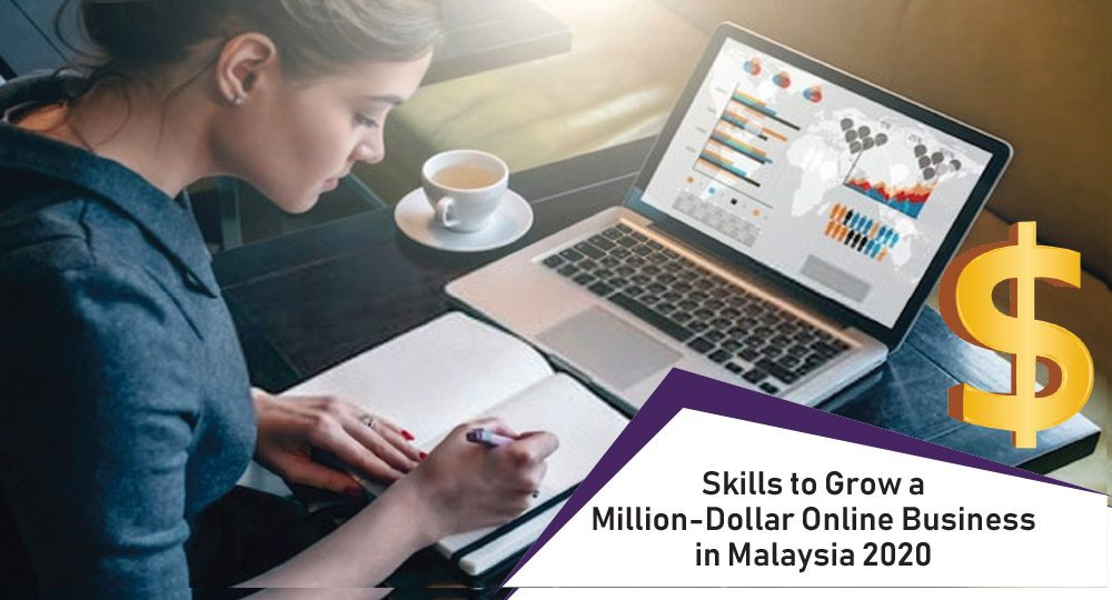 Skills to Grow a Million-Dollar Online Business in Malaysia 2020
